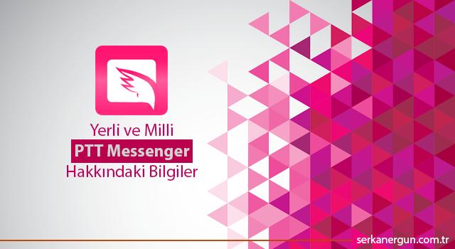 Yerli ve Milli PTT Messenger Hakkındaki Bilgiler