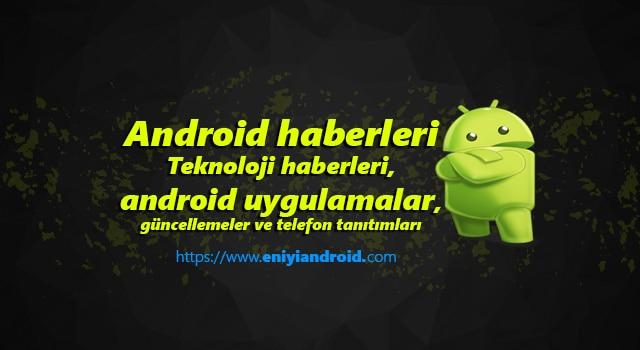 Android Haberleri ve Teknoloji Rehberi