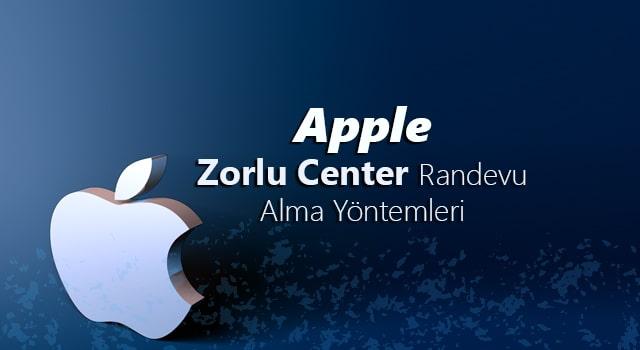 Apple Zorlu Center Randevu Alma Yöntemleri