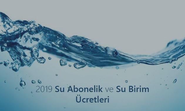 2019 Su Abonelik ve Su Birim Ücretleri