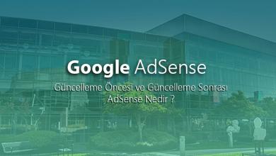 Güncelleme Öncesi ve Güncelleme Sonrası AdSense Nedir